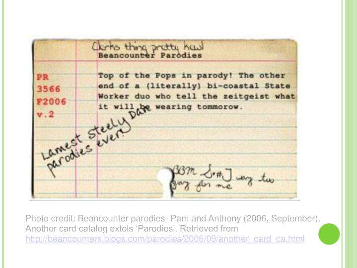 Photo credit: Beancounter parodies- Pam and Anthony (2006, September). Another card catalog extols 'Parodies'. Retrieved from