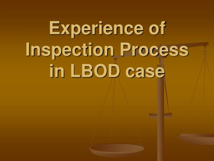 Experience of inspection process in lbod case
