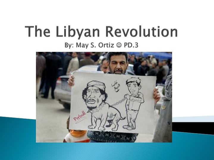 the libyan revolution by may s ortiz pd 3