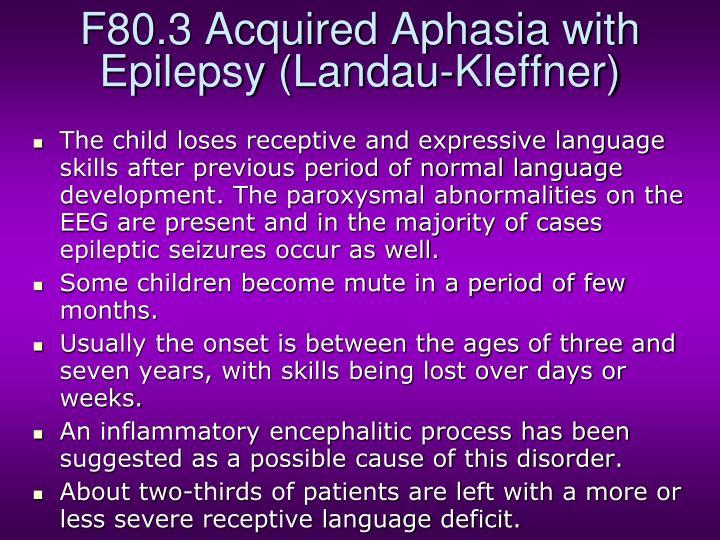 F80.3 Acquired Aphasia with Epilepsy (Landau-