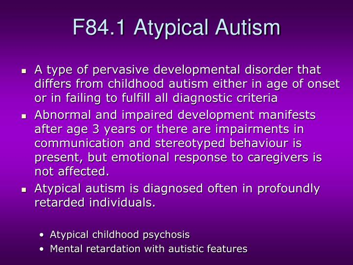 F84.1 Atypical Autism
