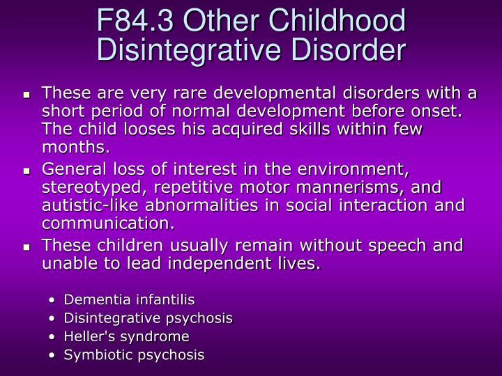 F84.3 Other Childhood Disintegrative Disorder