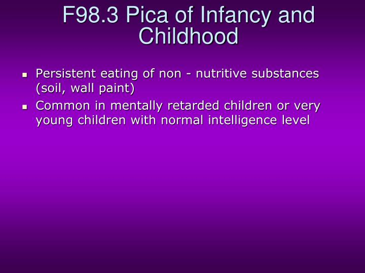 F98.3 Pica of Infancy and Childhood