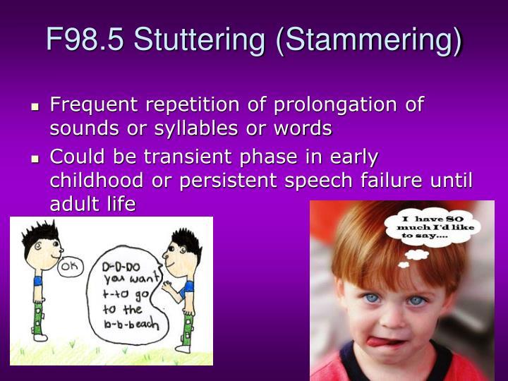 F98.5 Stuttering (Stammering)