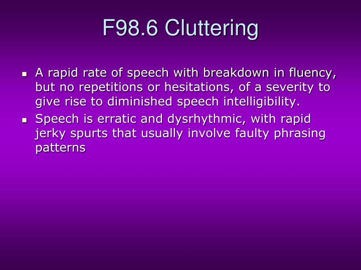 F98.6 Cluttering