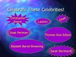celebrate these celebrities