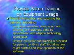 provide patron training on equipment usage