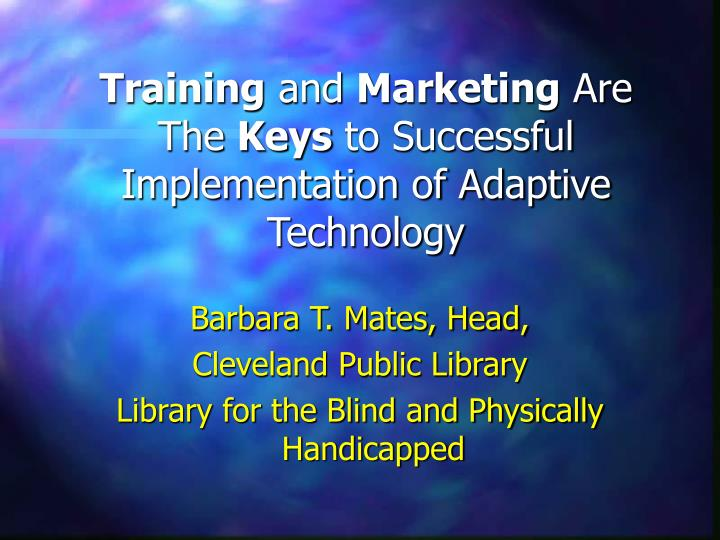 training and marketing are the keys to successful implementation of adaptive technology n.