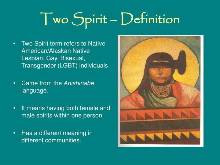 Two Spirit term refers to Native American/Alaskan Native Lesbian, Gay, Bisexual, Transgender (LGBT) individuals