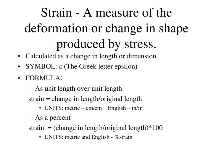 Ppt Strain A Measure Of The Deformation Or Change In Shape