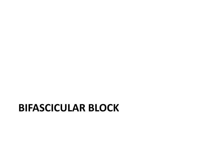 BIFASCICULAR BLOCK