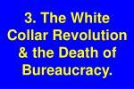 3 the white collar revolution the death of bureaucracy