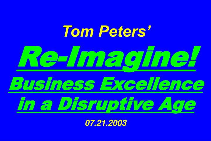 tom peters re imagine business excellence in a disruptive age 07 21 2003