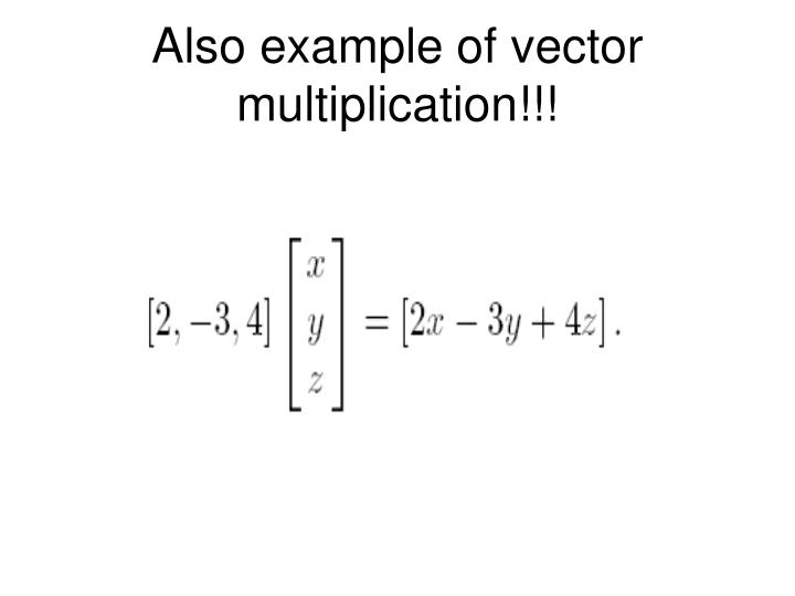 Also example of vector multiplication!!!