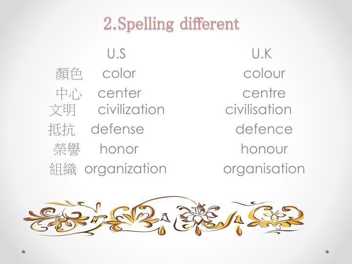 2.Spelling different