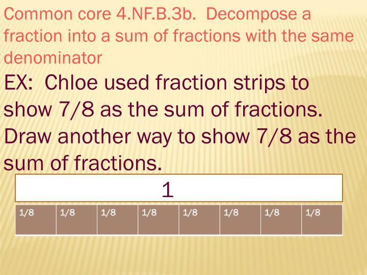 Common core 4.NF.B.3b.  Decompose a fraction into a sum of fractions with the same denominator