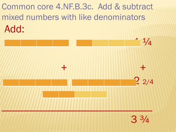 Common core 4.NF.B.3c.  Add & subtract mixed numbers with like denominators