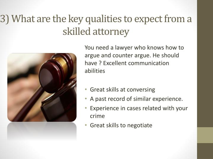 3) What are the key qualities to expect from a skilled attorney