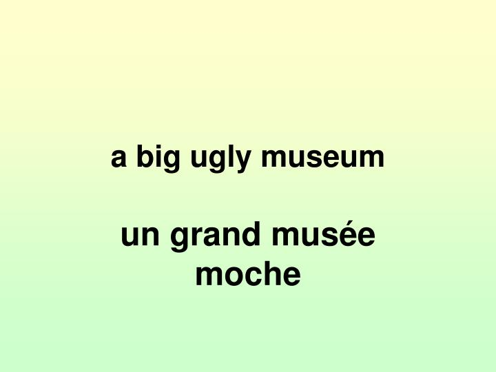 a big ugly museum