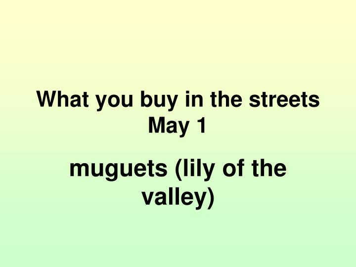 What you buy in the streets May 1
