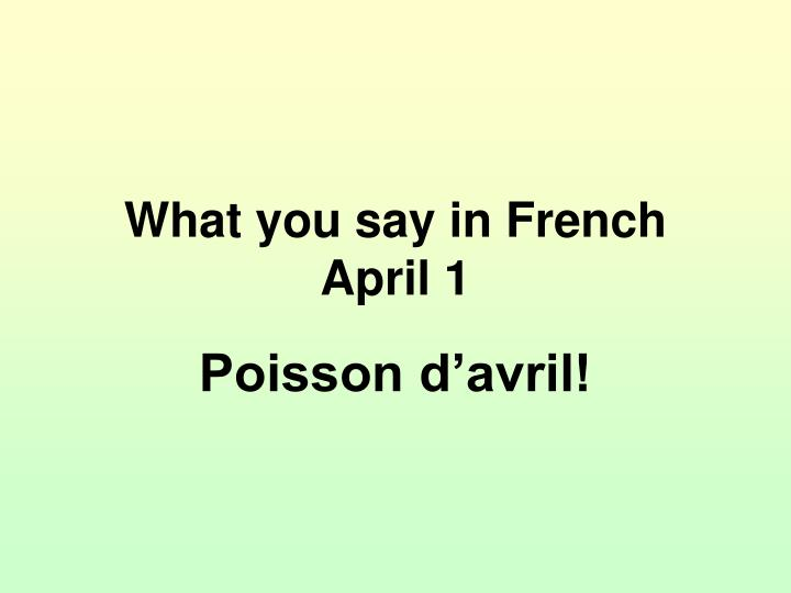 What you say in French April 1