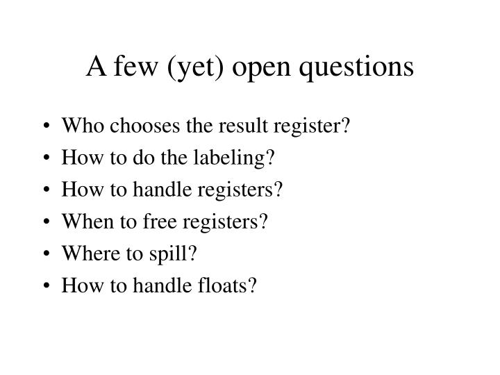 A few (yet) open questions