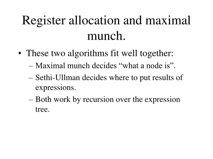 Register allocation and maximal munch.