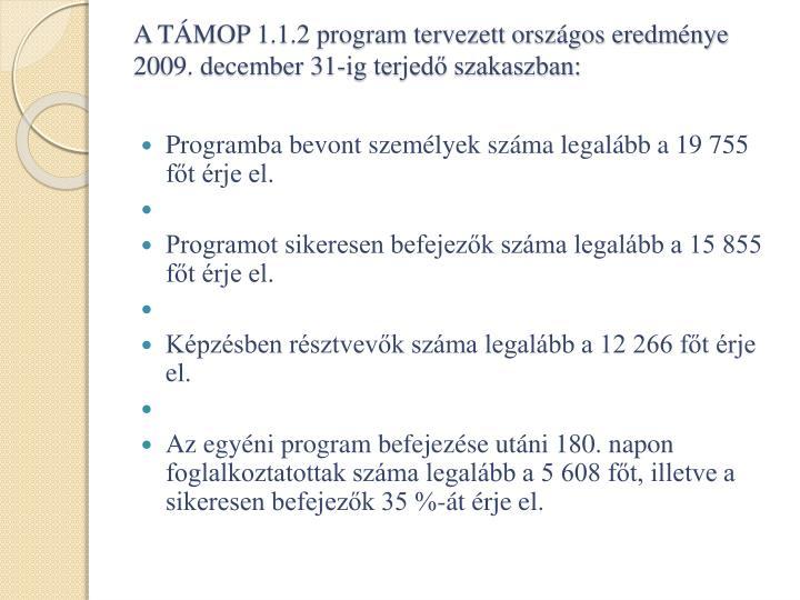 A TÁMOP 1.1.2 program tervezett országos eredménye   2009. december 31-ig terjedő szakaszban: