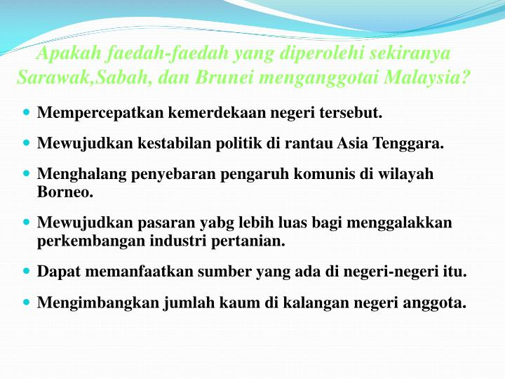 Apakah faedah-faedah yang diperolehi sekiranya Sarawak,Sabah, dan Brunei menganggotai Malaysia?