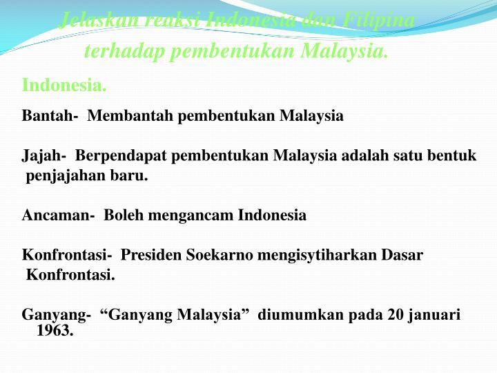 Jelaskan reaksi Indonesia dan Filipina terhadap pembentukan Malaysia.