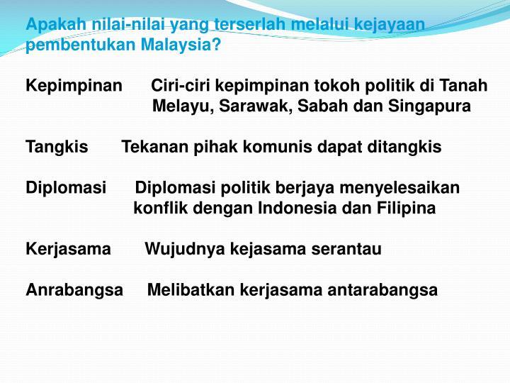 Apakah nilai-nilai yang terserlah melalui kejayaan pembentukan Malaysia?