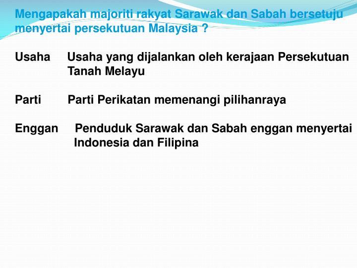 Mengapakah majoriti rakyat Sarawak dan Sabah bersetuju menyertai persekutuan Malaysia ?