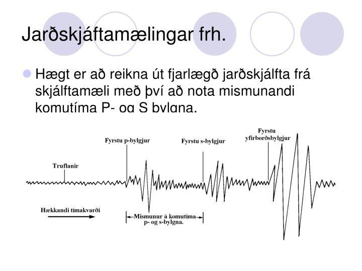 Jarðskjáftamælingar frh.