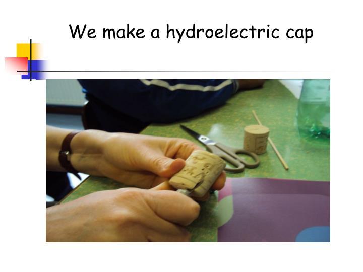 We make a hydroelectric cap