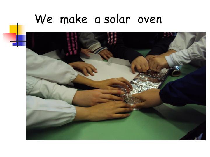 We  make  a solar  oven