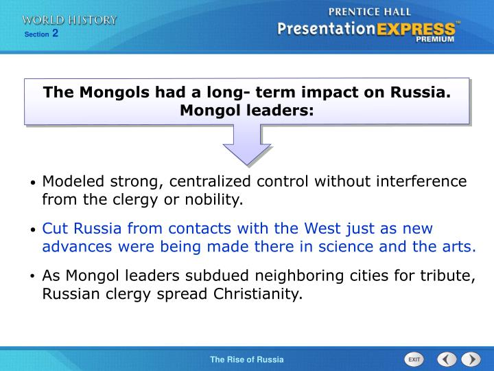 The Mongols had a long- term impact on Russia. Mongol leaders: