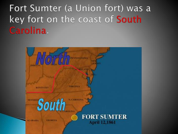 Fort Sumter (a Union fort) was a key fort on the coast of