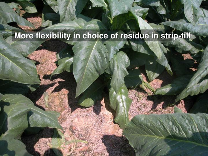 More flexibility in choice of residue in strip-till
