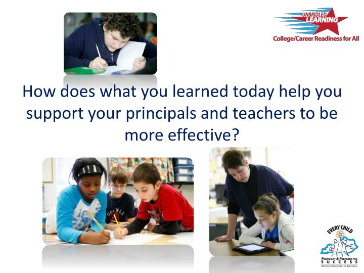 How does what you learned today help you support your principals and teachers to be more effective