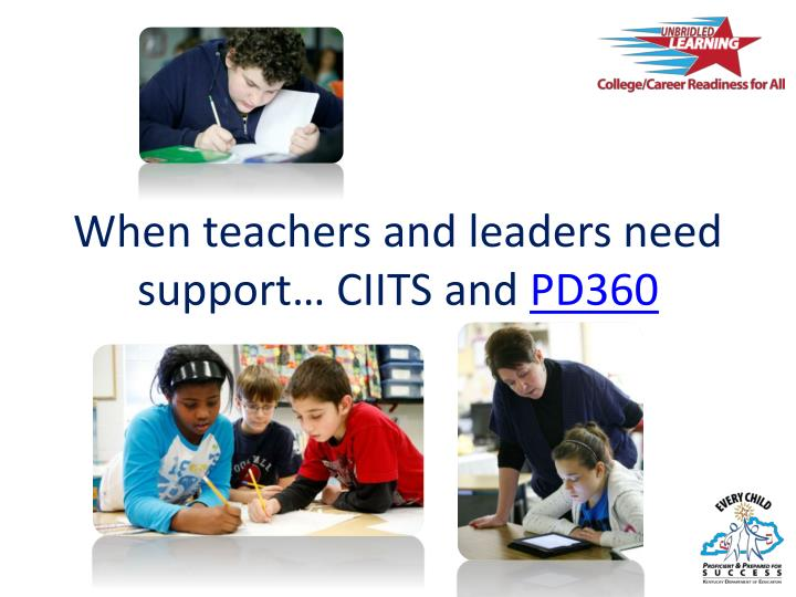 When teachers and leaders need support… CIITS and