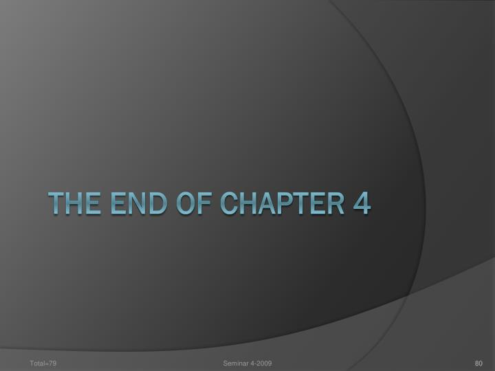 THE END OF CHAPTER 4