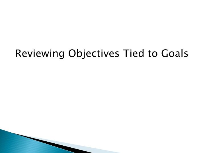 Reviewing Objectives Tied to Goals