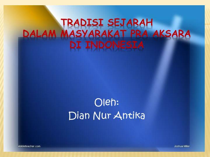 Tradisi sejarah dalam masyaraka t pra aksara di indonesia