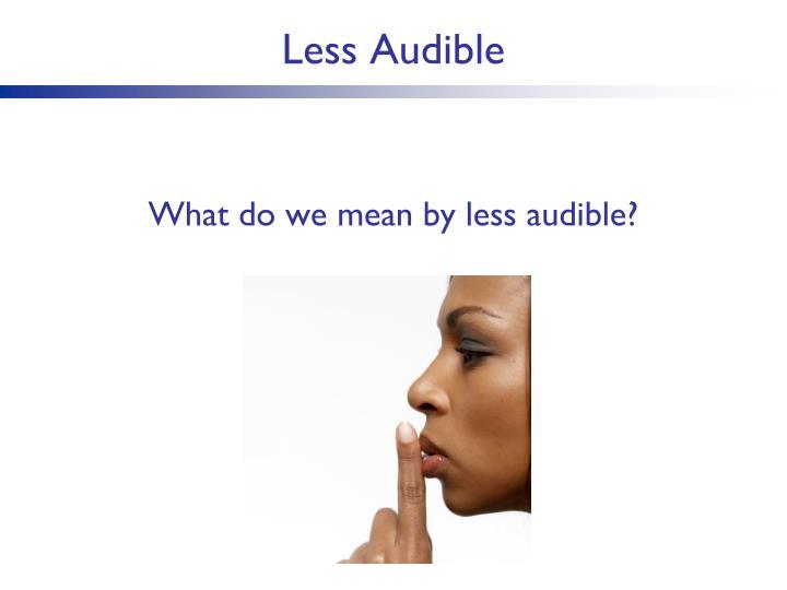 Less Audible