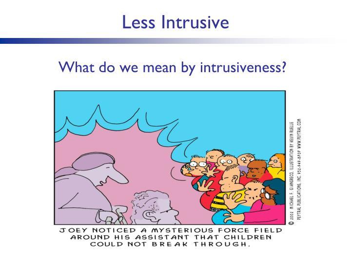 Less Intrusive