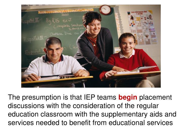The presumption is that IEP teams
