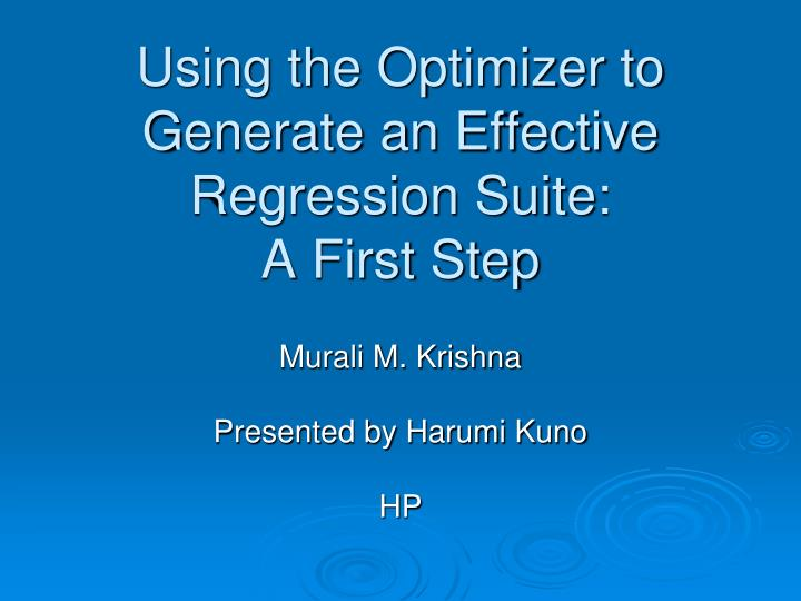 Using the optimizer to generate an effective regression suite a first step
