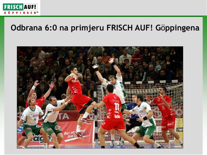 Odbrana 6:0 na primjeru FRISCH AUF! G