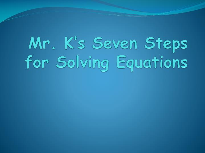 Mr k s seven steps for solving equations