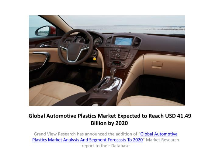 global automotive plastics market expected to reach usd 41 49 billion by 2020 n.